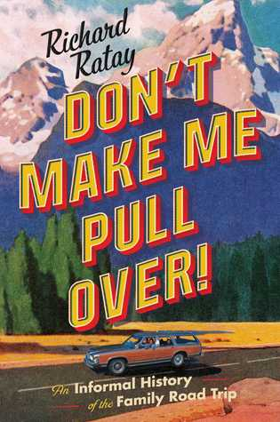 Don't Make Me Pull Over!: An Informal History of the Family Road Trip Book Pdf ePub