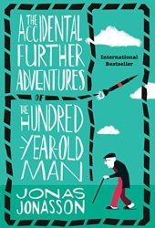 The Accidental Further Adventures of the Hundred-Year-Old Man (The Hundred-Year-Old Man, #2) Book Pdf