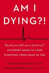 Am I Dying?!: A Complete Guide to Your Symptoms--and What to Do Next Pdf Book