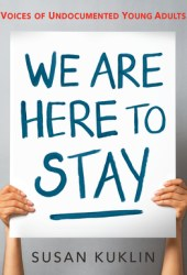 We Are Here to Stay: Voices of Undocumented Young Adults Pdf Book