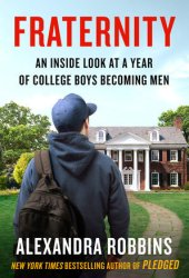 Fraternity: An Inside Look at a Year of College Boys Becoming Men Pdf Book