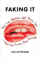 Faking It: The Lies Women Tell about Sex--And the Truths They Reveal Pdf Book