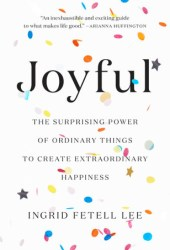 Joyful: The Surprising Power of Ordinary Things to Create Extraordinary Happiness Book Pdf