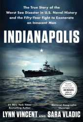 Indianapolis: The True Story of the Worst Sea Disaster in U.S. Naval History and the Fifty-Year Fight to Exonerate an Innocent Man Pdf Book