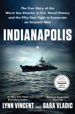 Indianapolis: The True Story of the Worst Sea Disaster in U.S. Naval History and the Fifty-Year Fight to Exonerate an Innocent Man Book Pdf ePub