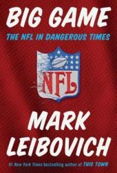 Big Game: The NFL in Dangerous Times Pdf Book
