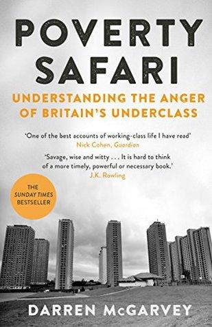 Poverty Safari: Understanding the Anger of Britain's Underclass