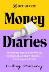 Refinery29 Money Diaries: Everything You've Ever Wanted To Know About Your Finances... And Everyone Else's Pdf Book