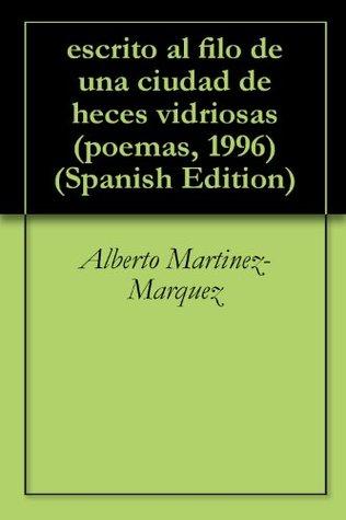 escrito al filo de una ciudad de heces vidriosas (poemas, 1996)