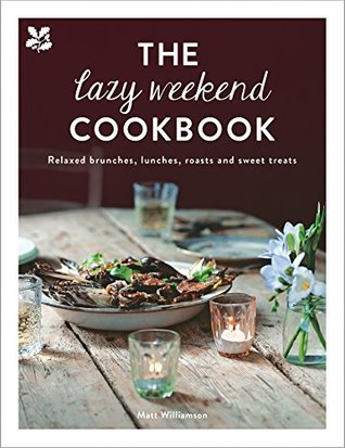 The Lazy Weekend Cookbook: Relaxed brunches, lunches, roasts and sweet treats