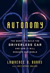 Autonomy: The Quest to Build the Driverless Car—And How It Will Reshape Our World Pdf Book