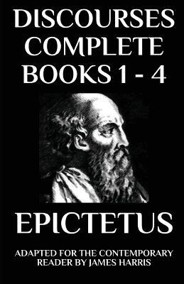 Discourses: Complete Books 1 - 4 - Adapted for the Contemporary Reader