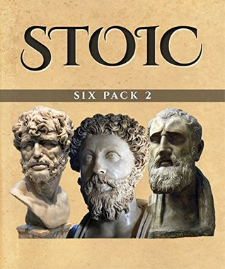 Stoic Six Pack 2 (Illustrated): Consolations from a Stoic, On the Shortness of Life, Musonius Rufus, Hierocles, Meditations in Verse and The Stoics