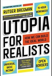 Utopia for Realists: How We Can Build the Ideal World Pdf Book