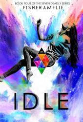 Idle (The Seven Deadly, #4) Pdf Book