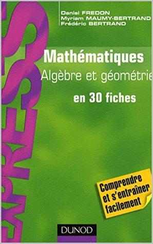 Mathématiques Algèbre et géométrie en 30 fiches