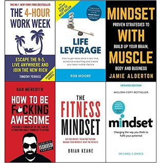 The 4-Hour Work Week / Life Leverage / Mindset with Muscle / How to be F*cking Awesome / Fitness Mindset / Mindset
