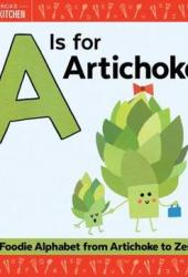 A Is for Artichoke: A Foodie Alphabet from Artichoke to Zest Pdf Book