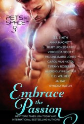 Embrace the Passion (Pets in Space Anthologies, #3) Book Pdf