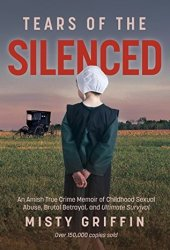 Tears of the Silenced: An Amish True Crime Memoir of Childhood Sexual Abuse, Brutal Betrayal, and Ultimate Survival Book Pdf