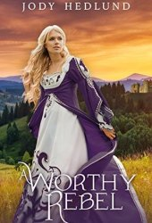 A Worthy Rebel (An Uncertain Choice, #5) Pdf Book