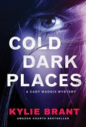 Cold Dark Places (Cady Maddix Mystery #1)