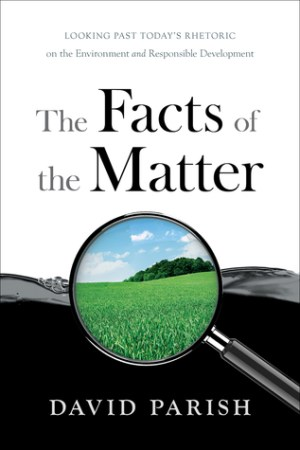 The Facts of the Matter: Looking Past Todays Rhetoric on the Environment and Responsible Development