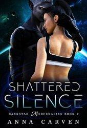 Shattered Silence (Darkstar Mercenaries #2) Pdf Book