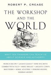 The Workshop and the World: What Ten Thinkers Can Teach Us About Science and Authority Pdf Book