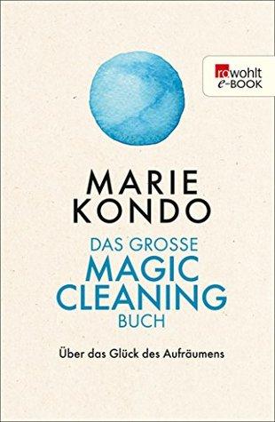 Das große Magic-Cleaning-Buch: Über das Glück des Aufräumens