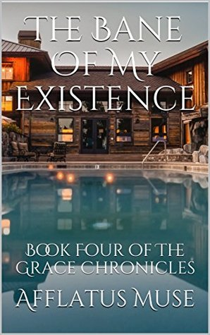 The Bane Of My Existence (The Grace Chronicles Book 4)