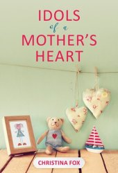 Idols of a Mother's Heart Pdf Book