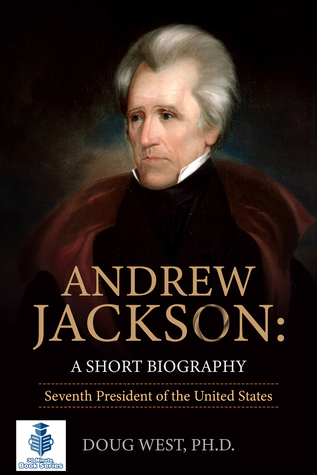 Andrew Jackson: A Short Biography