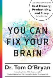 You Can Fix Your Brain: Just 1 Hour a Week to the Best Memory, Productivity, and Sleep You've Ever Had Pdf Book