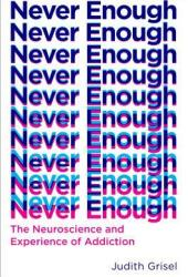 Never Enough: The Neuroscience and Experience of Addiction Pdf Book