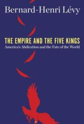 The Empire and the Five Kings: America's Abdication and the Fate of the World Pdf Book