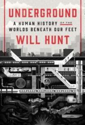 Underground: A Human History of the Worlds Beneath Our Feet