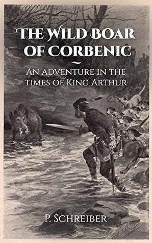 The Wild Boar of Corbenic: An adventure in the times of King Arthur