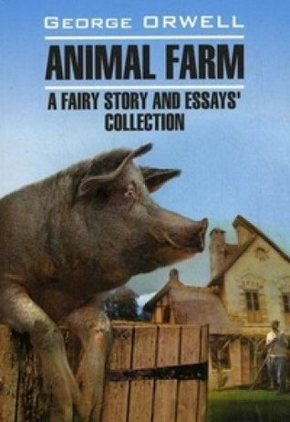 Animal Farm, a Fairy Story and Essays' Collection