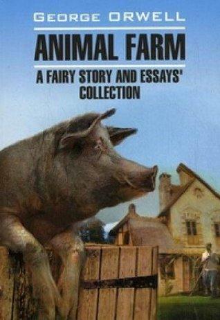Animal Farm, a Fairy Story and Essays' Collection