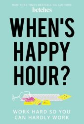 When's Happy Hour?: Work Hard So You Can Hardly Work Pdf Book