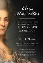 Eliza Hamilton: The Extraordinary Life and Times of the Wife of Alexander Hamilton Pdf Book