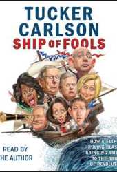 Ship of Fools: How a Selfish Ruling Class Is Bringing America to the Brink of Revolution Pdf Book