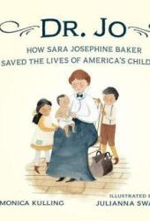 Dr. Jo: How Sara Josephine Baker Saved the Lives of America's Children Pdf Book