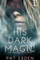 His Dark Magic (Northern Circle Coven, #1)