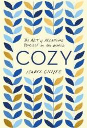 Cozy: The Art of Arranging Yourself in the World Pdf Book