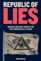 Republic of Lies: American Conspiracy Theorists and Their Surprising Rise to Power Pdf Book