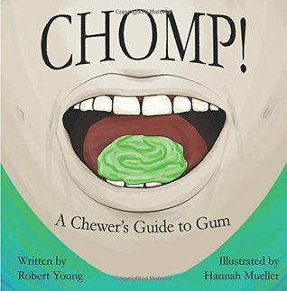 Chomp!: A Chewer's Guide to Gum