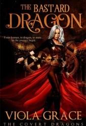 The Bastard Dragon (The Covert Dragons, #1) Pdf Book