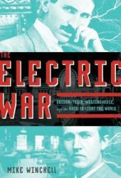 The Electric War: Edison, Tesla, Westinghouse, and the Race to Light the World Pdf Book